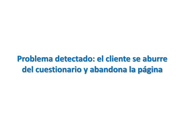 Problema detectado: el cliente se aburre del cuestionario y abandona la página