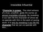 irresistible influential