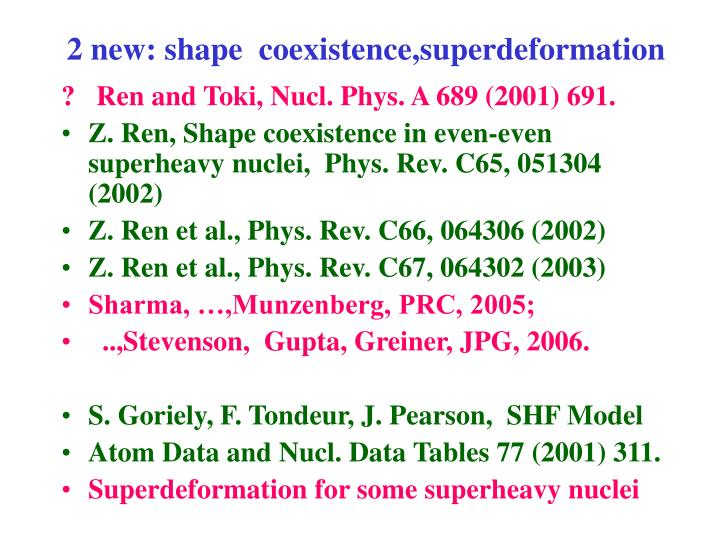 2 new: shape  coexistence,superdeformation