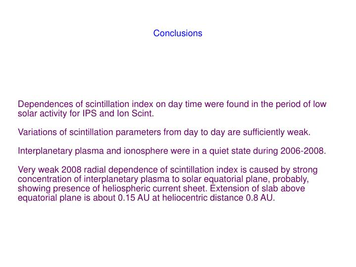 Dependences of scintillation index on day time were found in the period of low solar activity for IPS and Ion Scint.