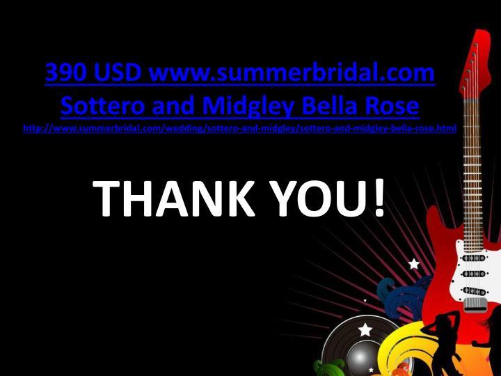 390 USD www.summerbridal.com Sottero and Midgley Bella Rose