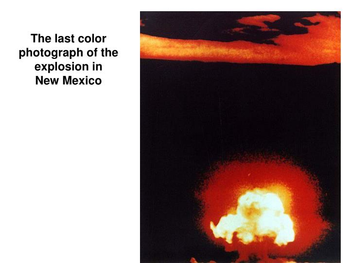 The last color photograph of the explosion in   New Mexico