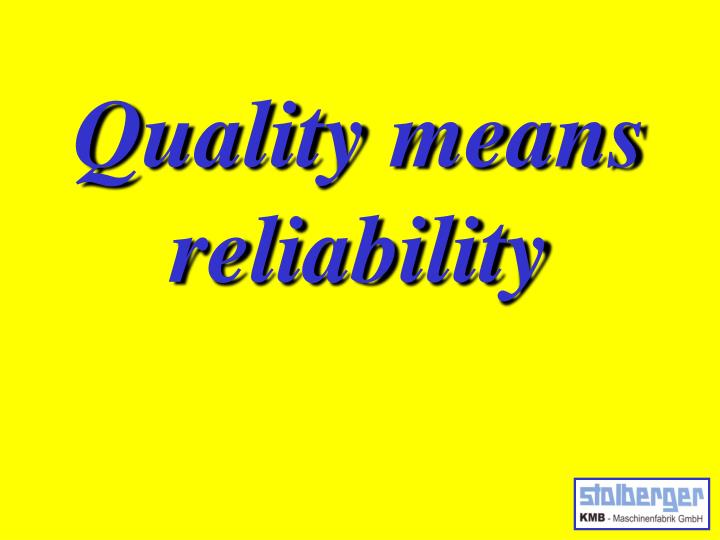 Quality means reliability