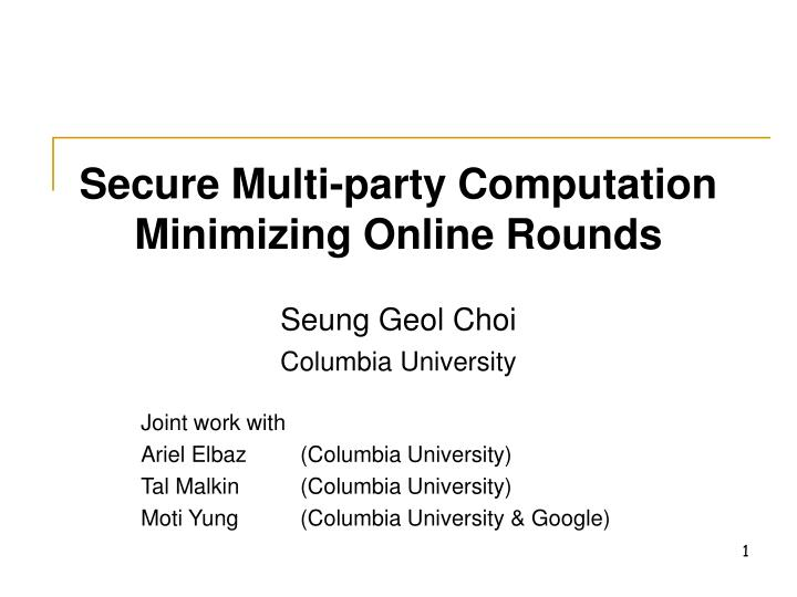 Secure multi party computation minimizing online rounds