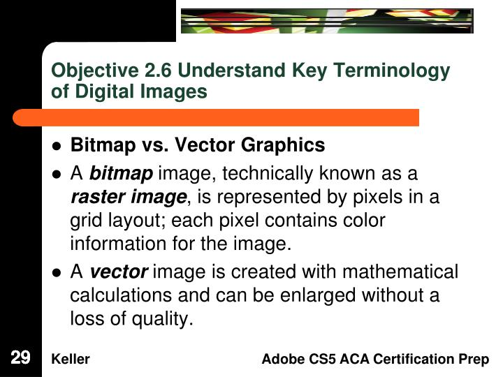 Objective 2.6 Understand Key Terminology of Digital Images