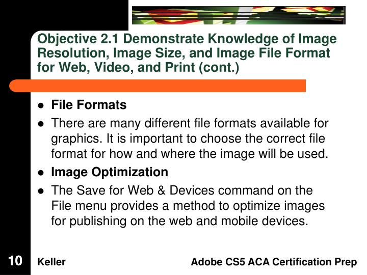 Objective 2.1 Demonstrate Knowledge of Image Resolution, Image Size, and Image File Format for Web, Video, and Print (cont.)