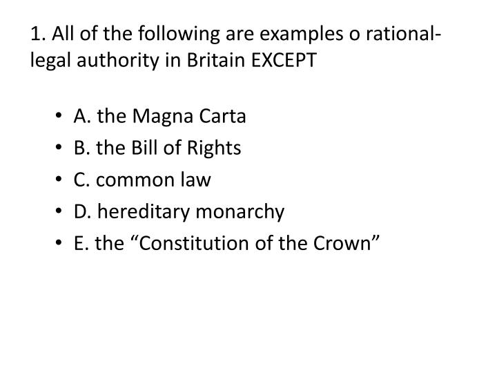 1. All of the following are examples o rational-legal authority in Britain EXCEPT
