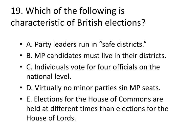19. Which of the following is characteristic of British elections?