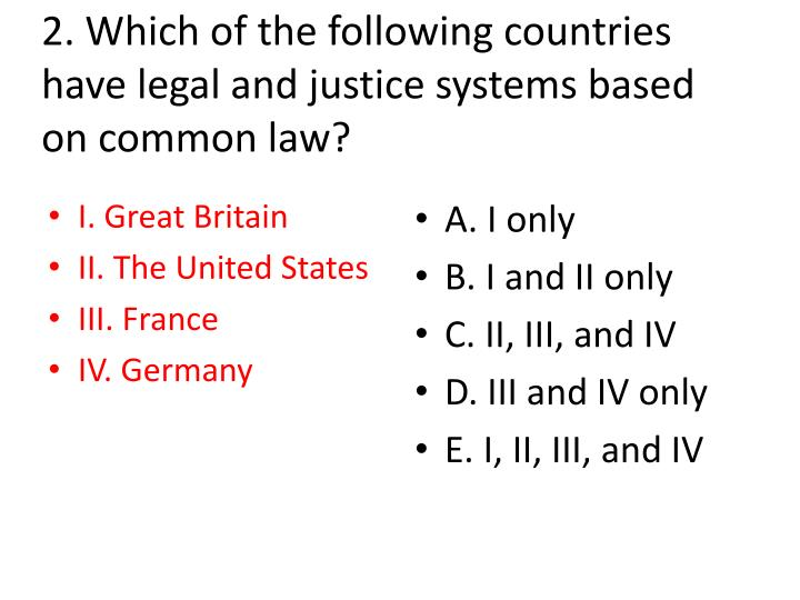 2. Which of the following countries have legal and justice systems based on common law?