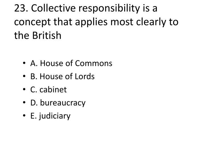 23. Collective responsibility is a concept that applies most clearly to the British