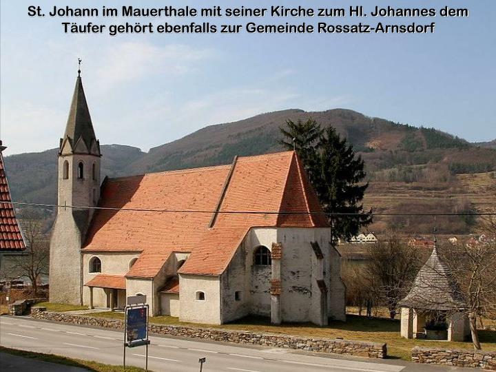 St. Johann im Mauerthale mit seiner Kirche zum Hl. Johannes dem Täufer gehört ebenfalls zur Gemeinde Rossatz-Arnsdorf