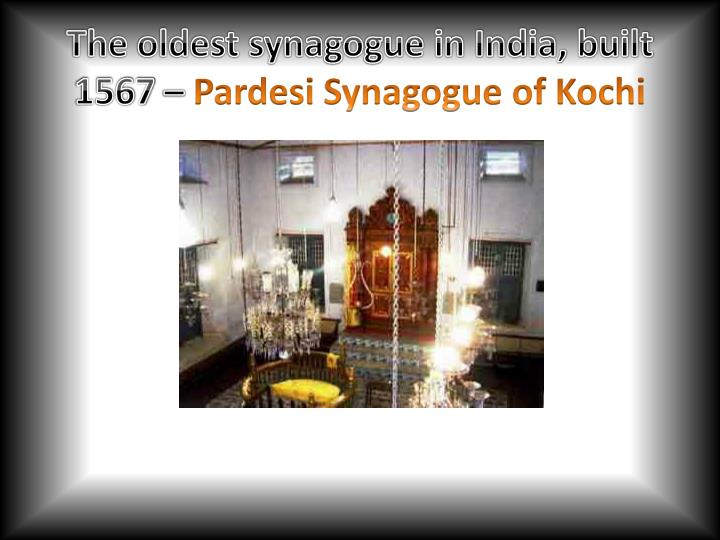 The oldest synagogue in India, built 1567 –