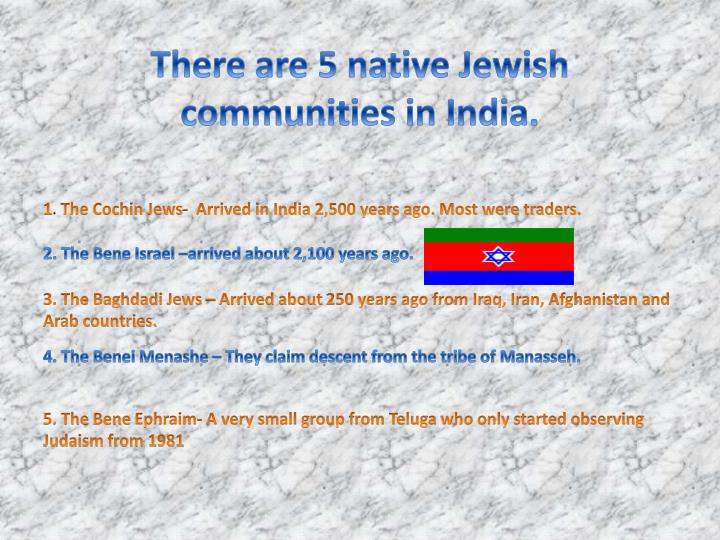 There are 5 native Jewish communities in India.