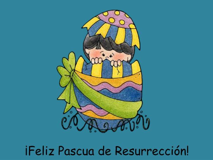 Feliz Pascua de Resurreccin!