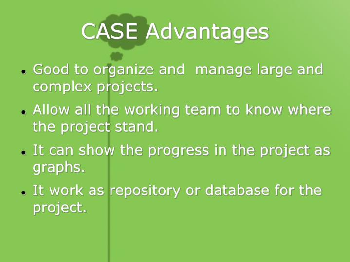 CASE Advantages