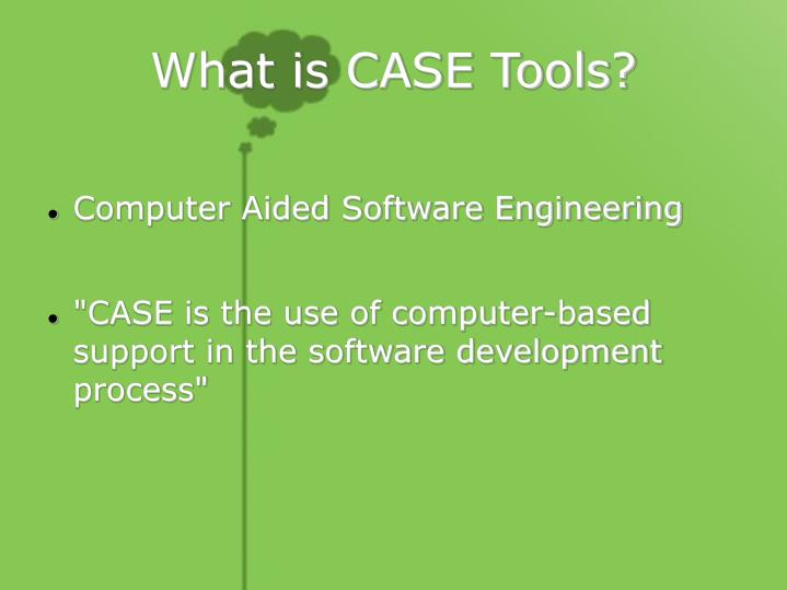 What is case tools