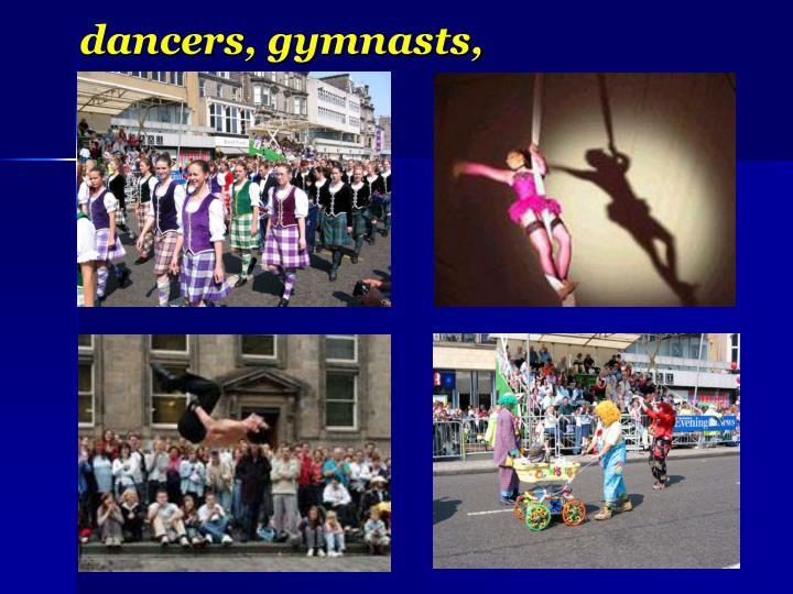 dancers, gymnasts,