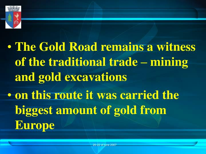 The Gold Road remains a witness of the traditional trade – mining and gold excavations