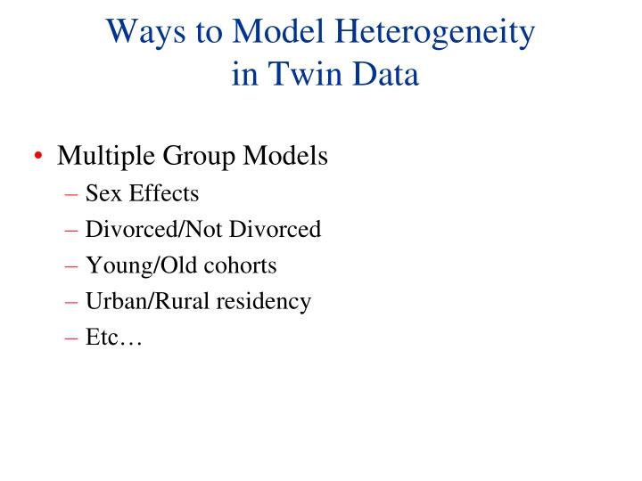 Ways to model heterogeneity in twin data