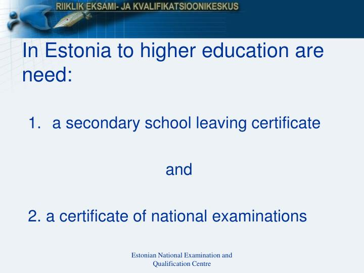 In Estonia to higher education are need: