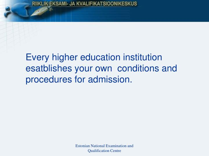 Every higher education institution esatblishes your own  conditions and procedures for admission.