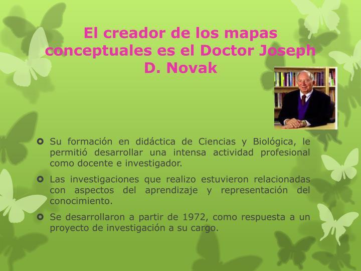 El creador de los mapas conceptuales es el Doctor Joseph D.