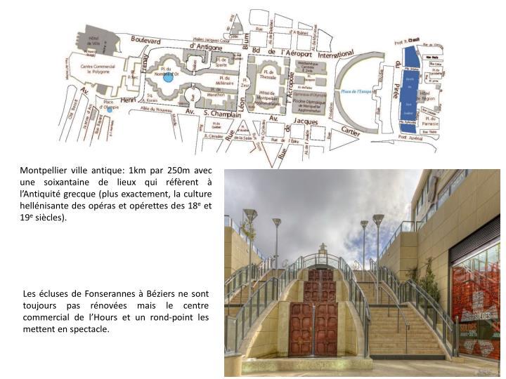 Montpellier ville antique: 1km par 250m avec une soixantaine de lieux qui réfèrent à l'Antiquité grecque (plus exactement, la culture hellénisante des opéras et opérettes des 18