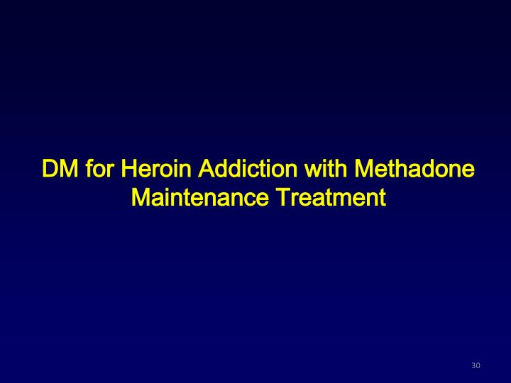 DM for Heroin Addiction with Methadone Maintenance Treatment