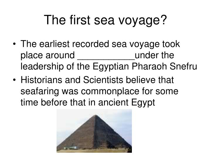 The first sea voyage?