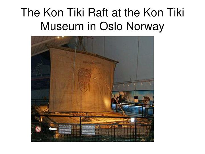 The Kon Tiki Raft at the Kon Tiki Museum in Oslo Norway