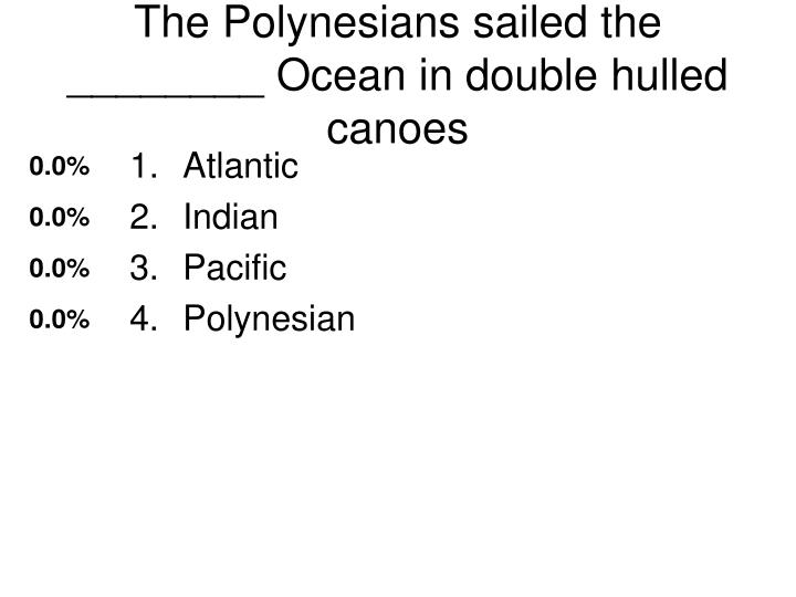 The Polynesians sailed the ________ Ocean in double hulled canoes