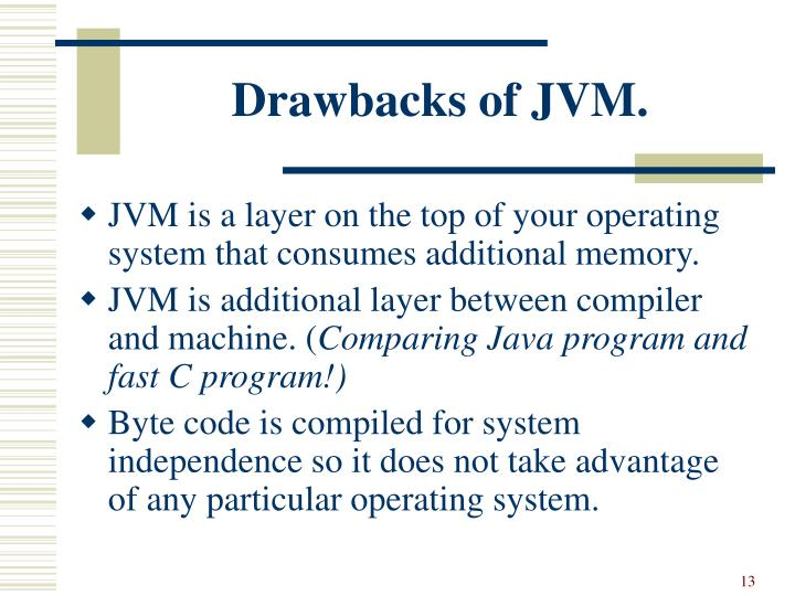 Drawbacks of JVM.
