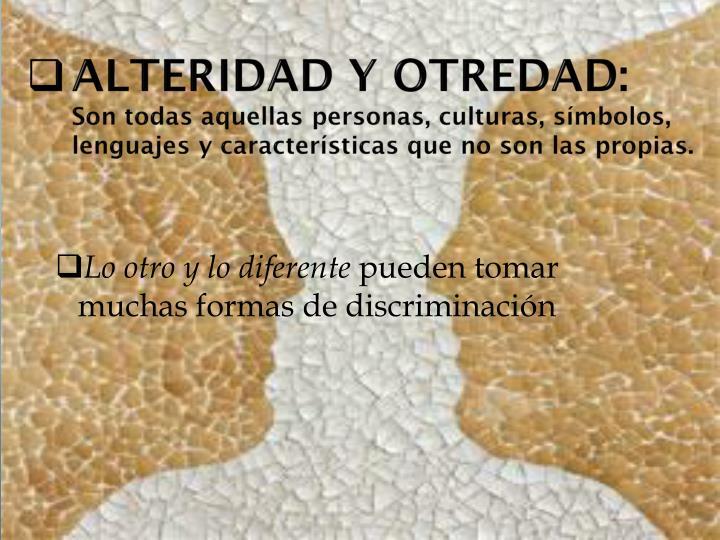 ALTERIDAD Y OTREDAD: