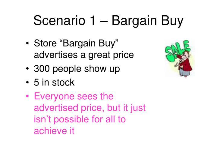 Scenario 1 – Bargain Buy
