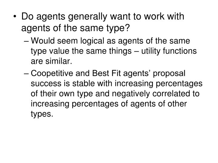 Do agents generally want to work with agents of the same type?
