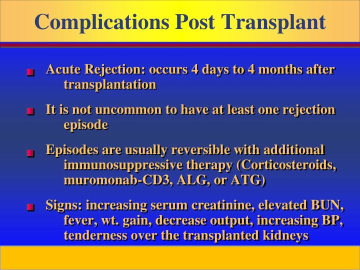 Acute Rejection: occurs 4 days to 4 months after transplantation