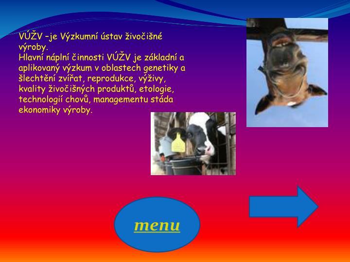 VÚŽV –je Výzkumní ústav živočišné výroby.