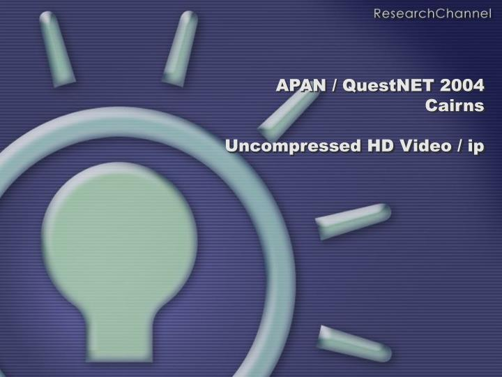 Apan questnet 2004 cairns uncompressed hd video ip