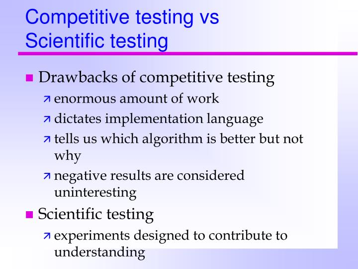 Competitive testing vs     Scientific testing