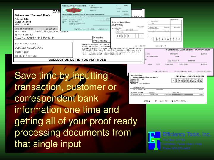 Save time by inputting transaction, customer or correspondent bank information one time and getting all of your proof ready processing documents from that single input
