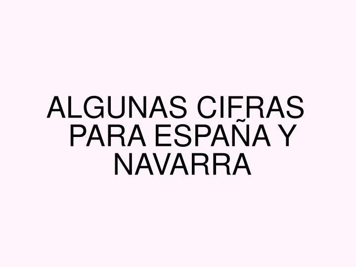 ALGUNAS CIFRAS PARA ESPAÑA Y NAVARRA