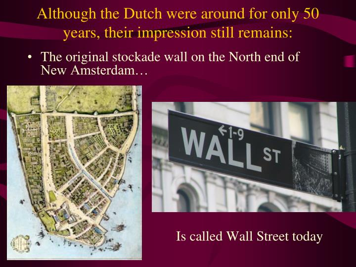 Although the Dutch were around for only 50 years, their impression still remains:
