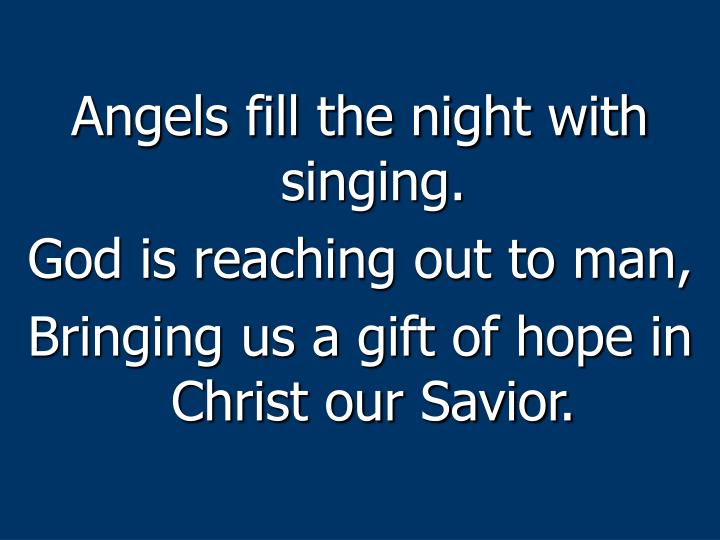 Angels fill the night with singing.