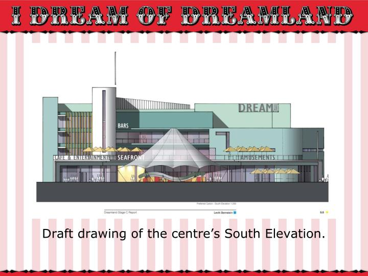 Draft drawing of the centre's South Elevation.