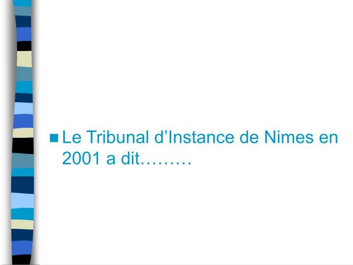 Le Tribunal d'Instance de Nimes en 2001 a dit………