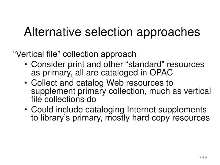 Alternative selection approaches