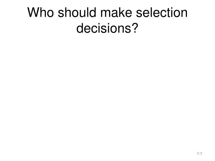 Who should make selection decisions?