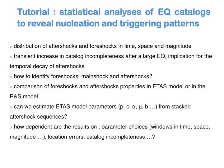 Tutorial : statistical analyses of EQ catalogs to reveal nucleation and triggering patterns