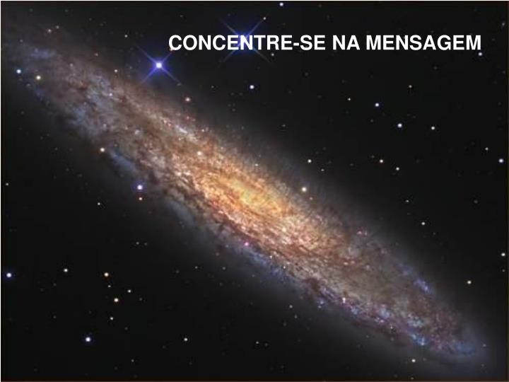 CONCENTRE-SE NA MENSAGEM