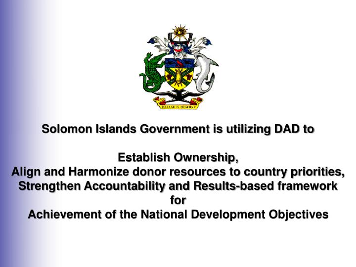 Solomon Islands Government is utilizing DAD to